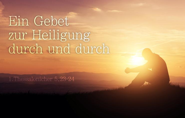 Ein Gebet zur Heiligung durch und durch *
