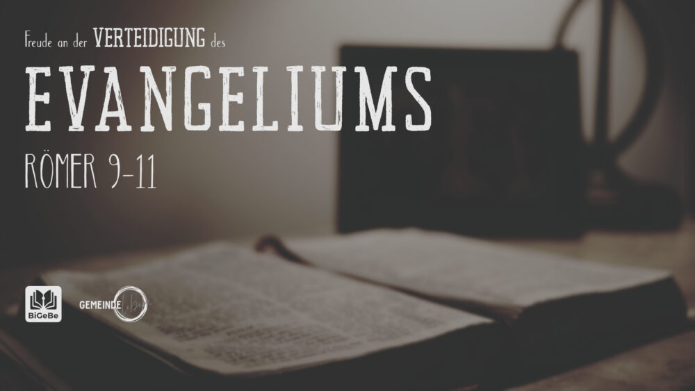 Freude an der Verteidigung des Evangeliums (Römer 9-11)