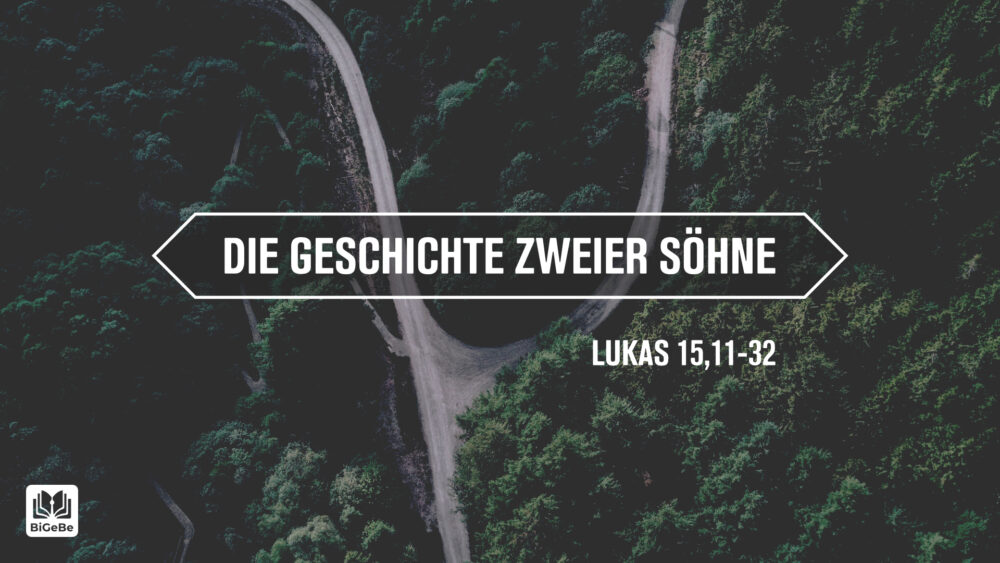 Die Geschichte zweier Söhne (Lukas 15,11-32)