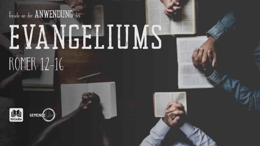Freude an der Anwendung des Evangeliums (Römer 12-16)